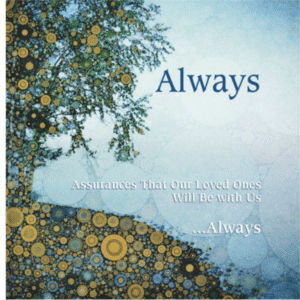 Always – Interfaith Assurances That Our Loved Ones Will Be with Us Always